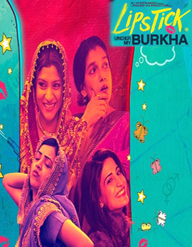 Lipstick Under My Burkha Movie Review, Rating, Story, Cast and Crew